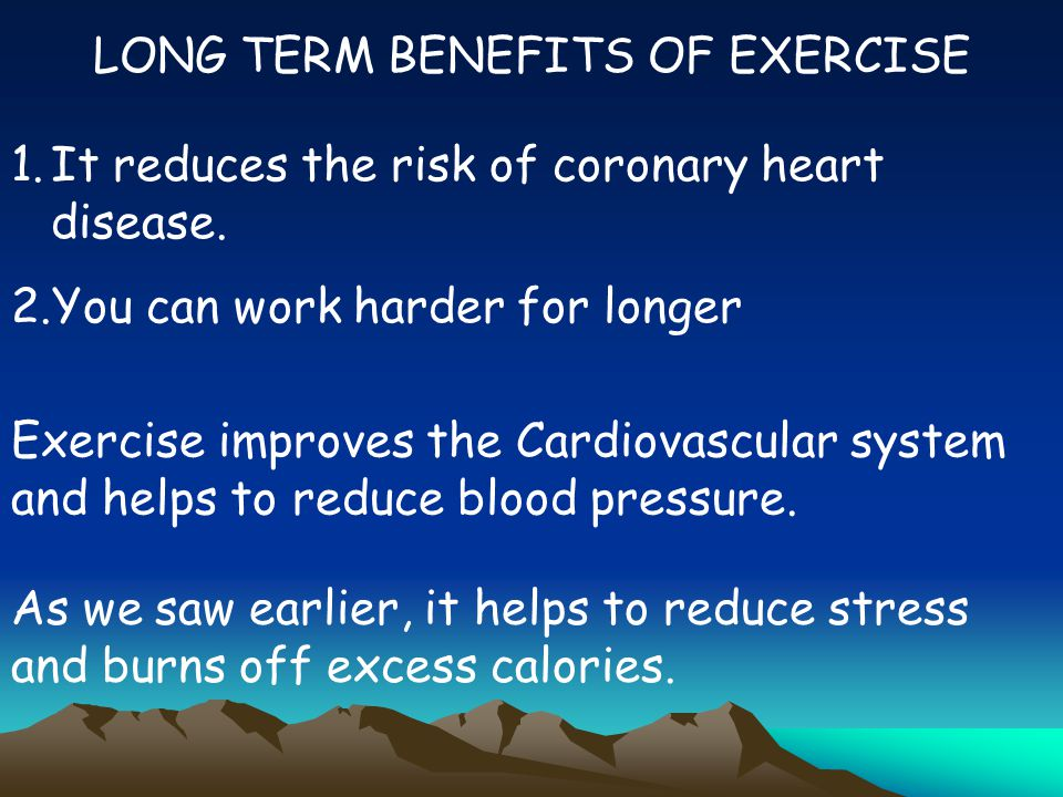 LONG TERM BENEFITS OF EXERCISE 1.It reduces the risk of coronary heart disease.