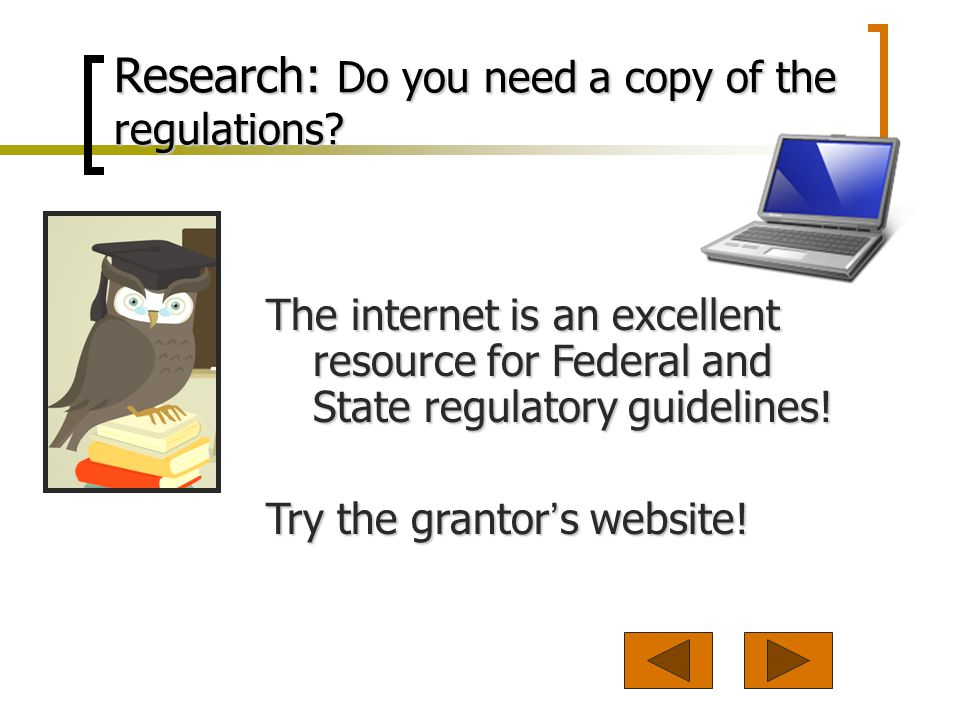 The internet is an excellent resource for Federal and State regulatory guidelines.