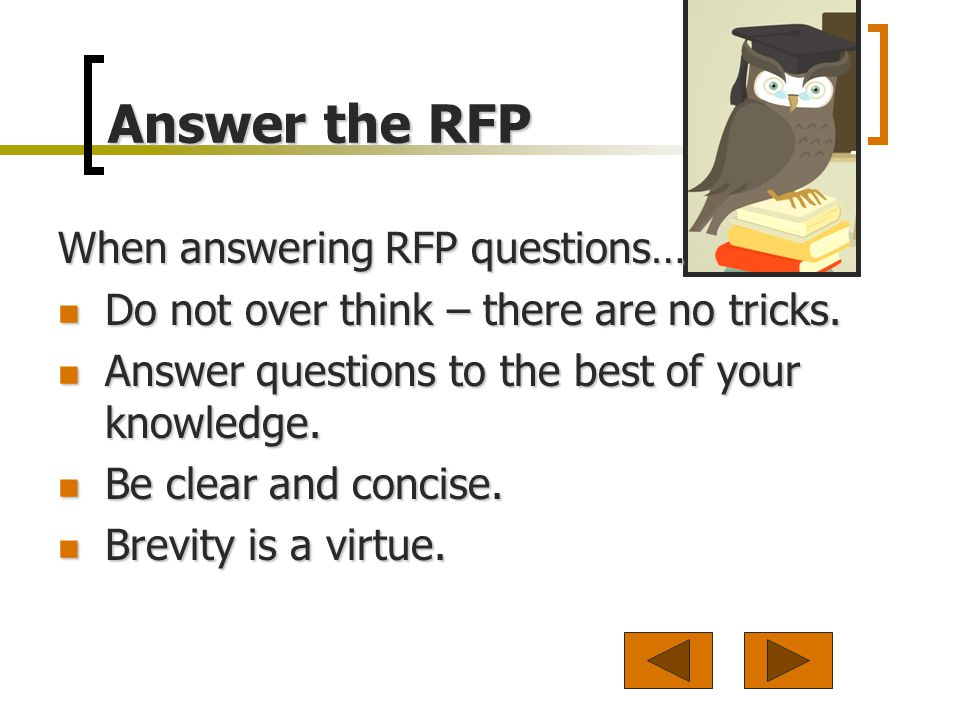 Answer the RFP When answering RFP questions… Do not over think – there are no tricks.