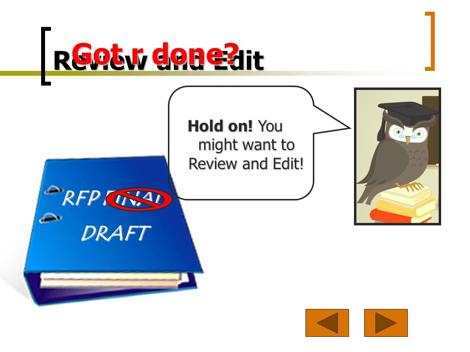Review and Edit DRAFT Got r done? Hold on! You might want to Review and Edit! RFP FINAL