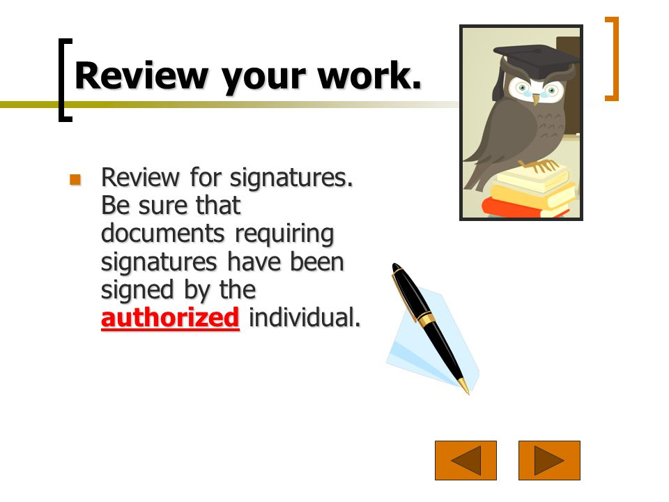 Review your work.Review for signatures.