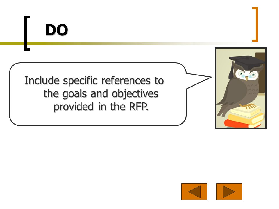 DO Include specific references to the goals and objectives provided in the RFP.