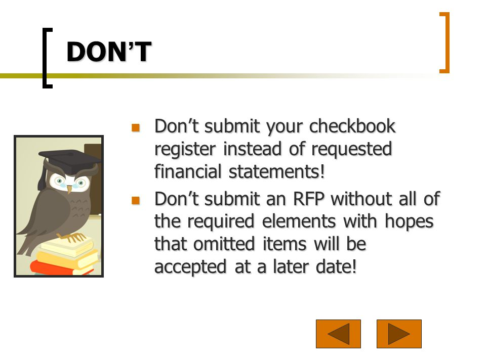 DON T Dont submit your checkbook register instead of requested financial statements.
