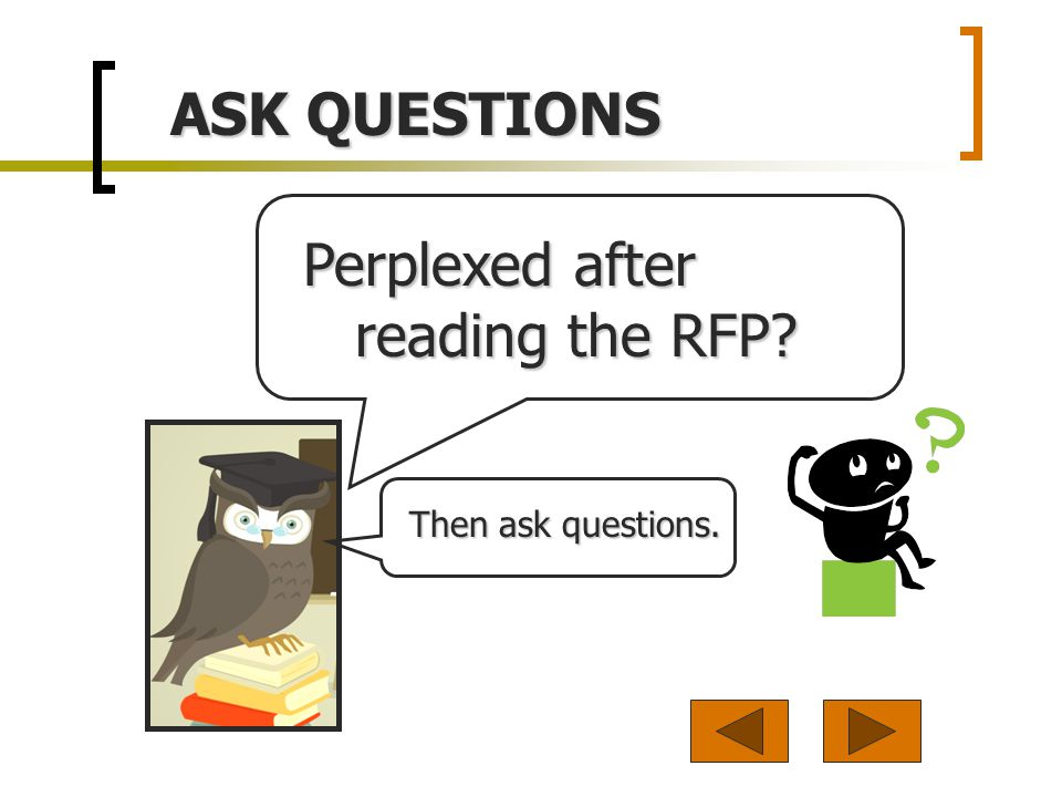 Perplexed after reading the RFP ASK QUESTIONS Then ask questions.