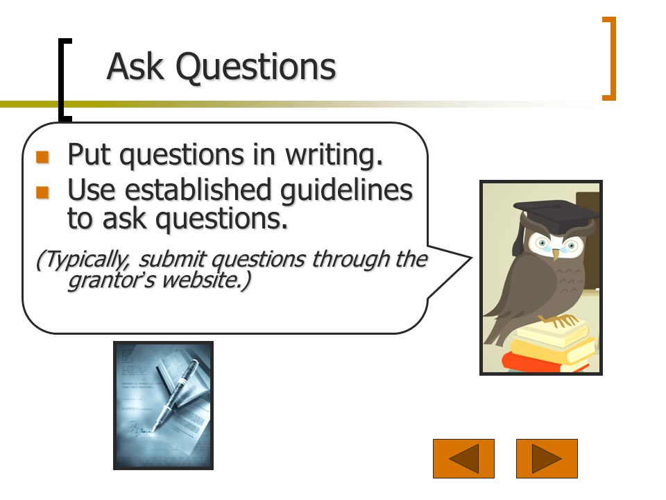 Ask Questions Put questions in writing. Put questions in writing.