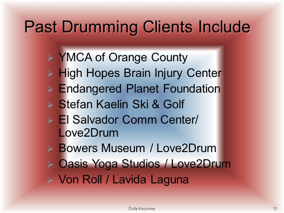 Past Drumming Clients Include YMCA of Orange County High Hopes Brain Injury Center Endangered Planet Foundation Stefan Kaelin Ski & Golf El Salvador C