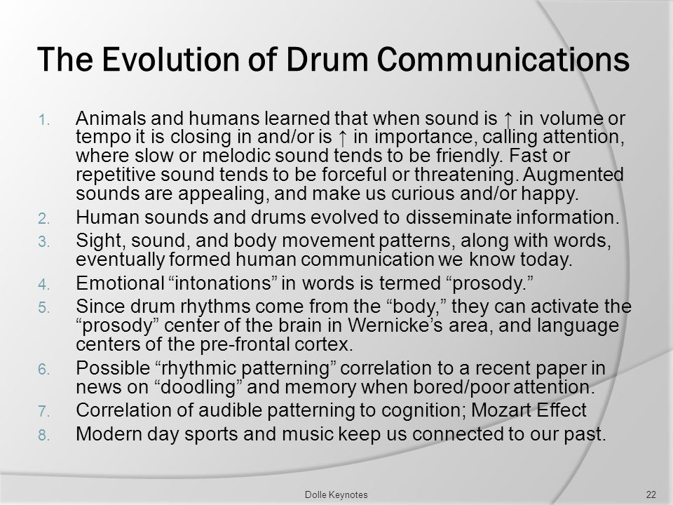 The Evolution of Drum Communications 1. Animals and humans learned that when sound is in volume or tempo it is closing in and/or is in importance, cal