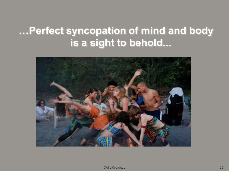 28 …Perfect syncopation of mind and body is a sight to behold...
