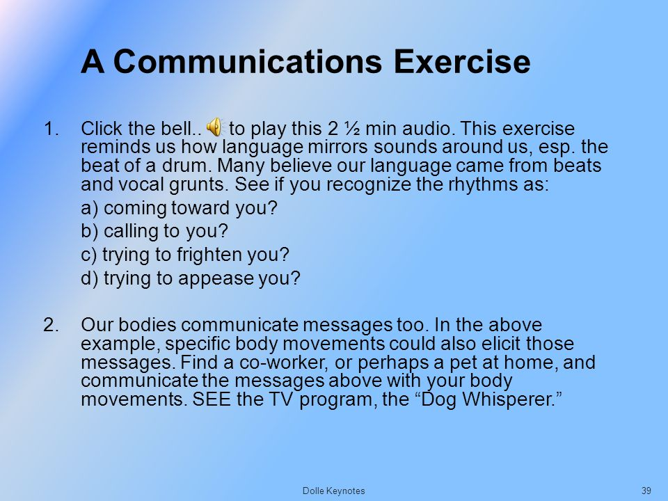 A Communications Exercise 1.Click the bell.. to play this 2 ½ min audio. This exercise reminds us how language mirrors sounds around us, esp. the beat