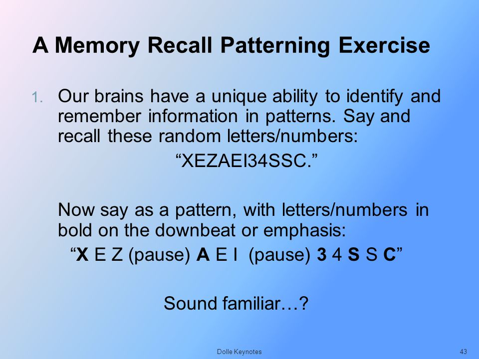 A Memory Recall Patterning Exercise 1. Our brains have a unique ability to identify and remember information in patterns. Say and recall these random