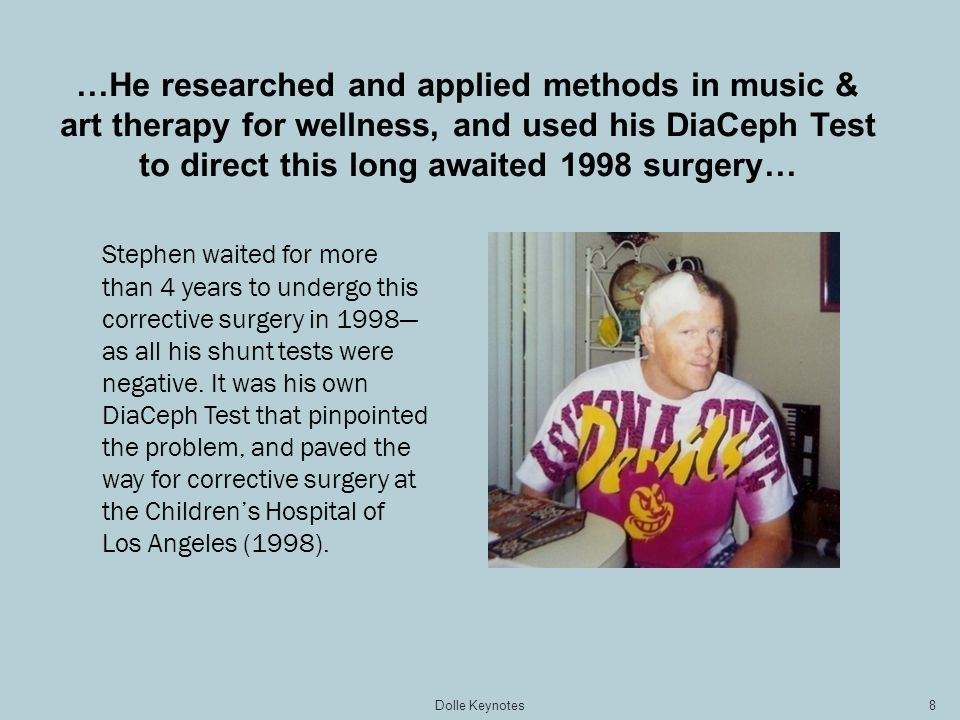 …He researched and applied methods in music & art therapy for wellness, and used his DiaCeph Test to direct this long awaited 1998 surgery… Stephen wa