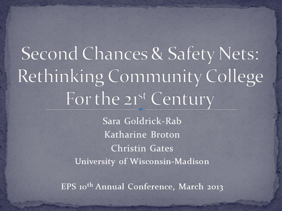 Sara Goldrick-Rab Katharine Broton Christin Gates University of Wisconsin-Madison EPS 10 th Annual Conference, March 2013