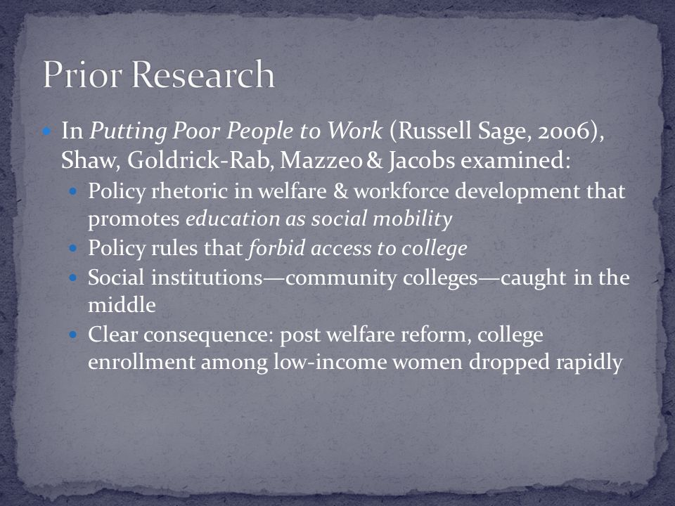 In Putting Poor People to Work (Russell Sage, 2006), Shaw, Goldrick-Rab, Mazzeo & Jacobs examined: Policy rhetoric in welfare & workforce development