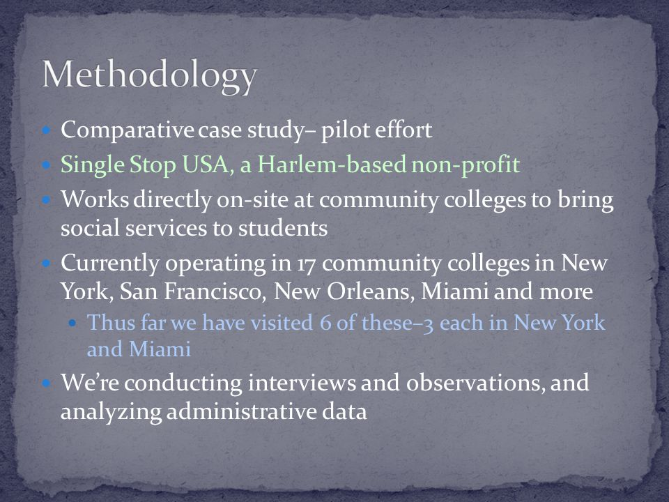 Comparative case study– pilot effort Single Stop USA, a Harlem-based non-profit Works directly on-site at community colleges to bring social services
