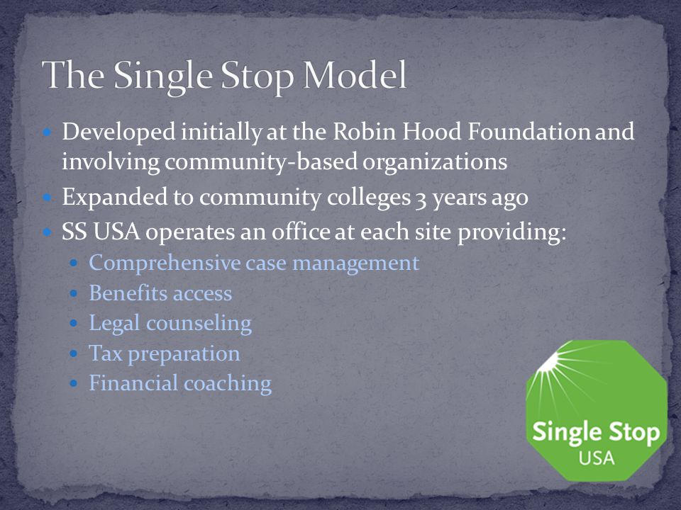 Developed initially at the Robin Hood Foundation and involving community-based organizations Expanded to community colleges 3 years ago SS USA operate
