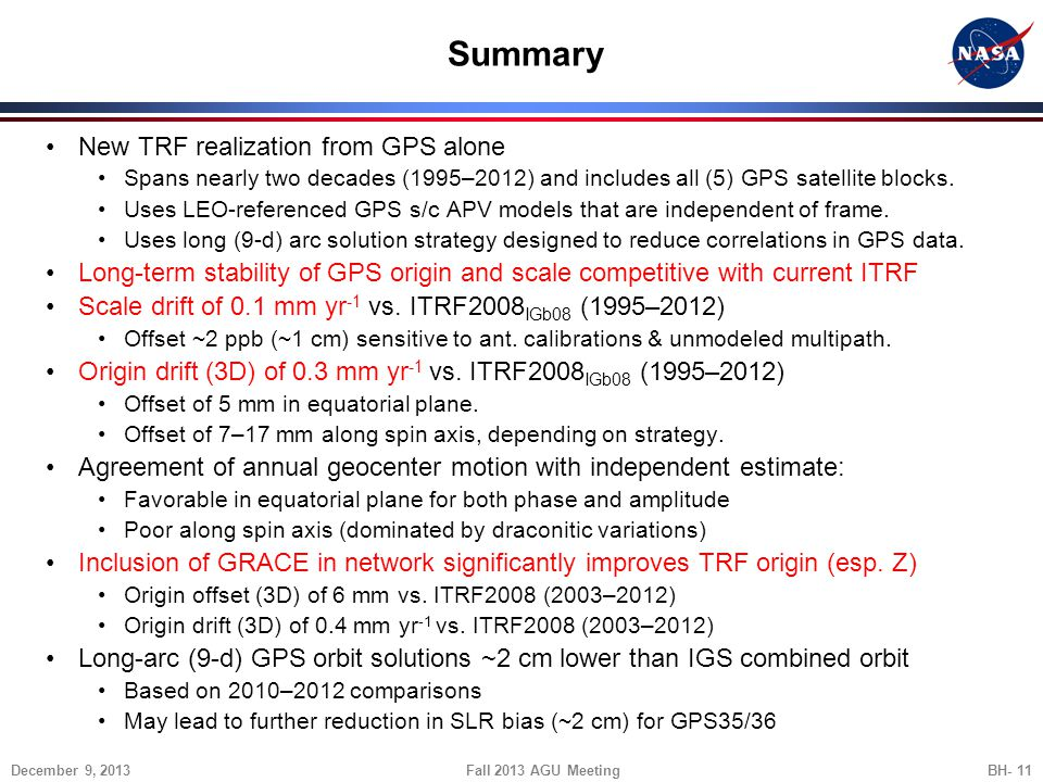 Summary New TRF realization from GPS alone Spans nearly two decades (1995–2012) and includes all (5) GPS satellite blocks. Uses LEO-referenced GPS s/c