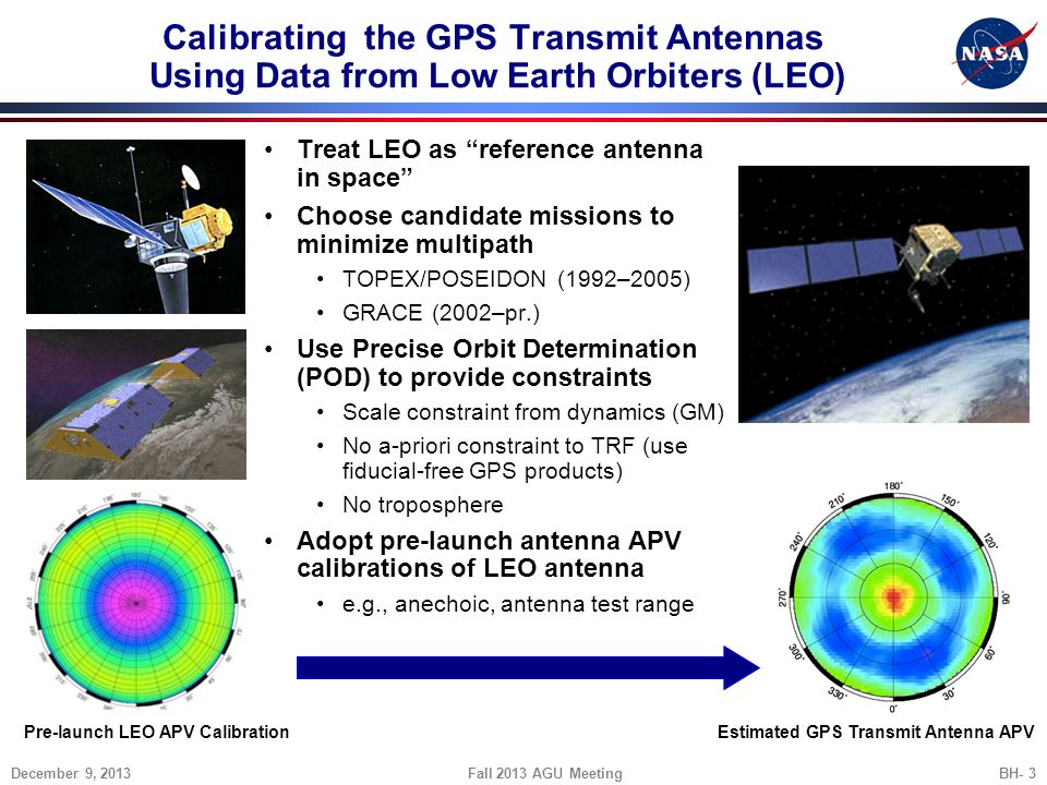 Calibrating the GPS Transmit Antennas Using Data from Low Earth Orbiters (LEO) Treat LEO as reference antenna in space Choose candidate missions to mi