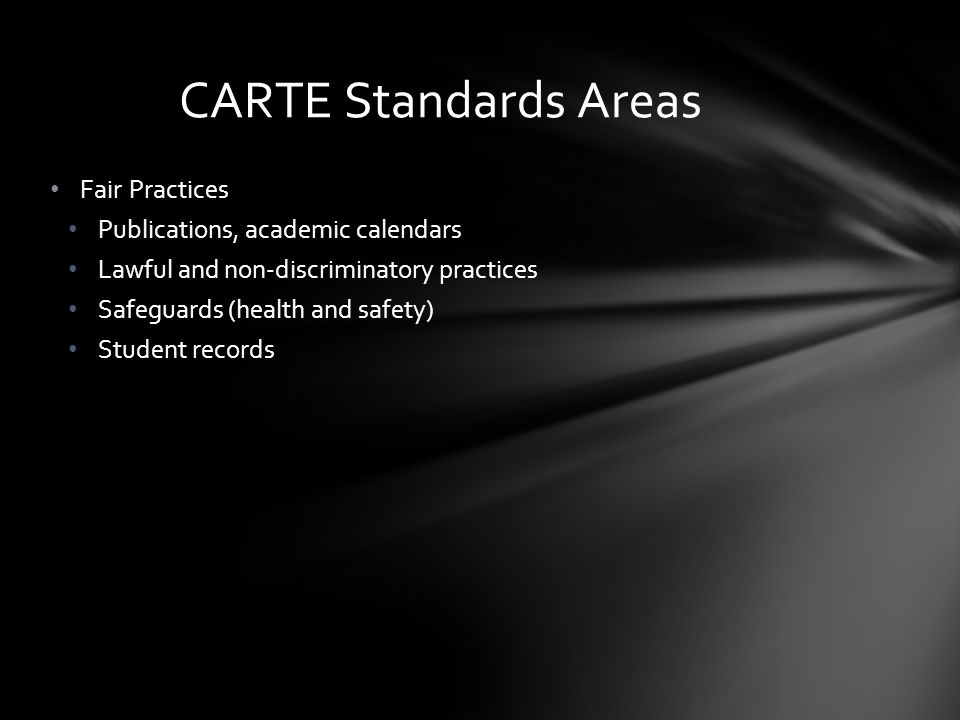 Fair Practices Publications, academic calendars Lawful and non-discriminatory practices Safeguards (health and safety) Student records CARTE Standards Areas