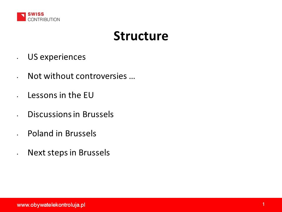 Structure US experiences Not without controversies … Lessons in the EU Discussions in Brussels Poland in Brussels Next steps in Brussels 1 www.obywatelekontroluja.pl