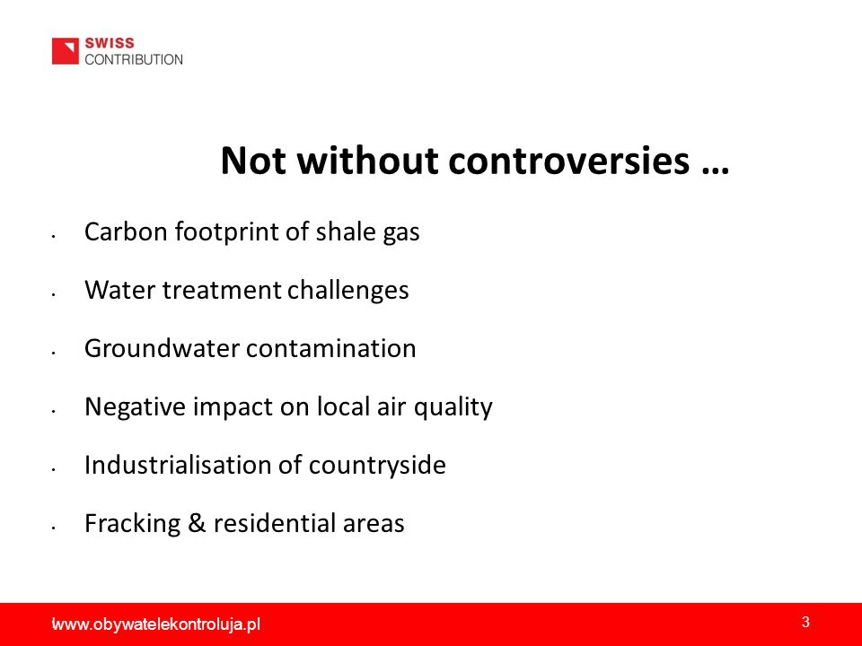 Not without controversies … Carbon footprint of shale gas Water treatment challenges Groundwater contamination Negative impact on local air quality Industrialisation of countryside Fracking & residential areas l 3 www.obywatelekontroluja.pl