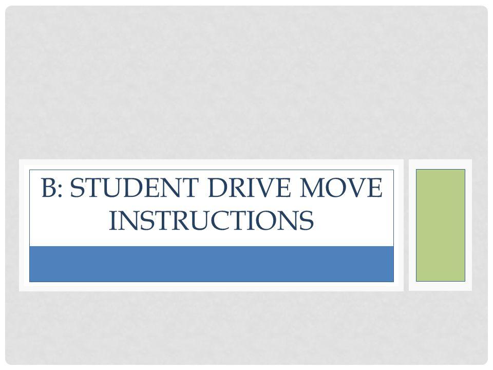 B: STUDENT DRIVE MOVE INSTRUCTIONS