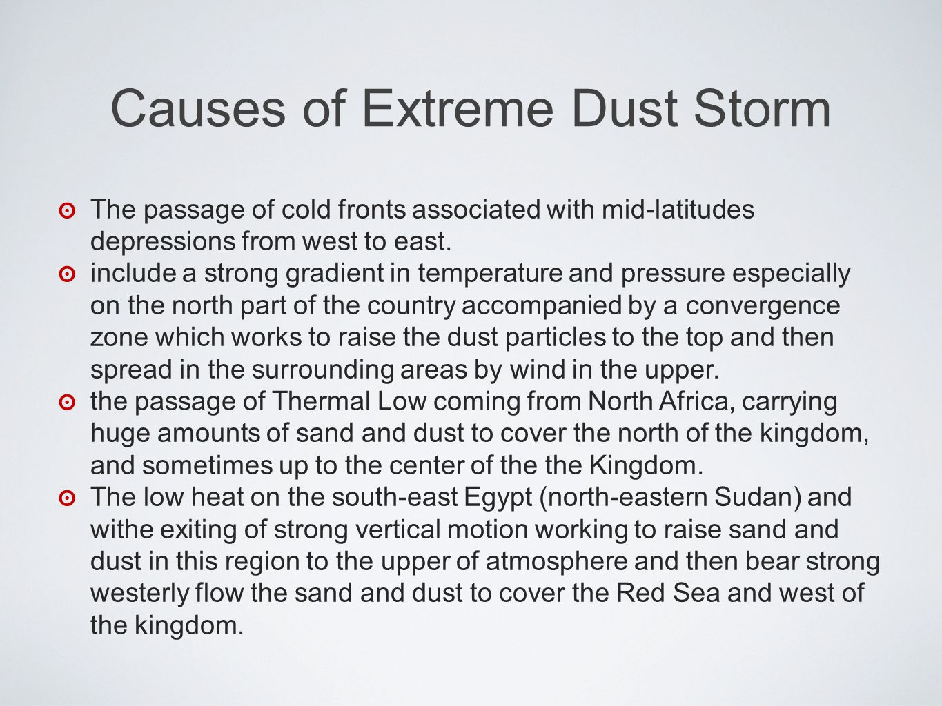 Causes of Extreme Dust Storm The passage of cold fronts associated with mid-latitudes depressions from west to east. include a strong gradient in temp