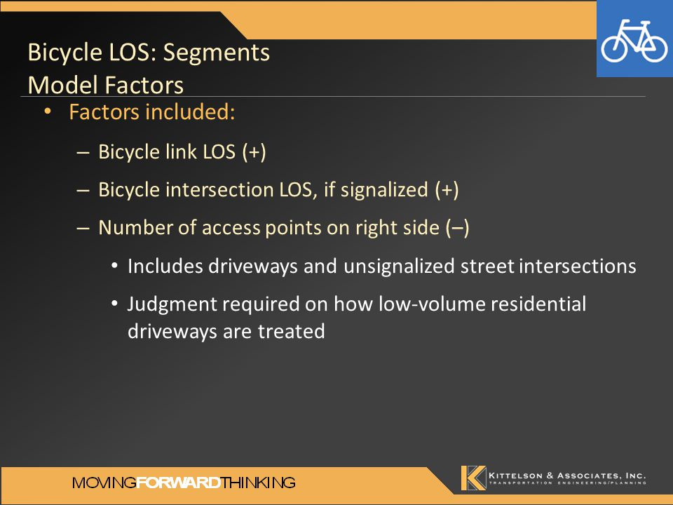 Bicycle LOS: Segments Model Factors Factors included: – Bicycle link LOS (+) – Bicycle intersection LOS, if signalized (+) – Number of access points o