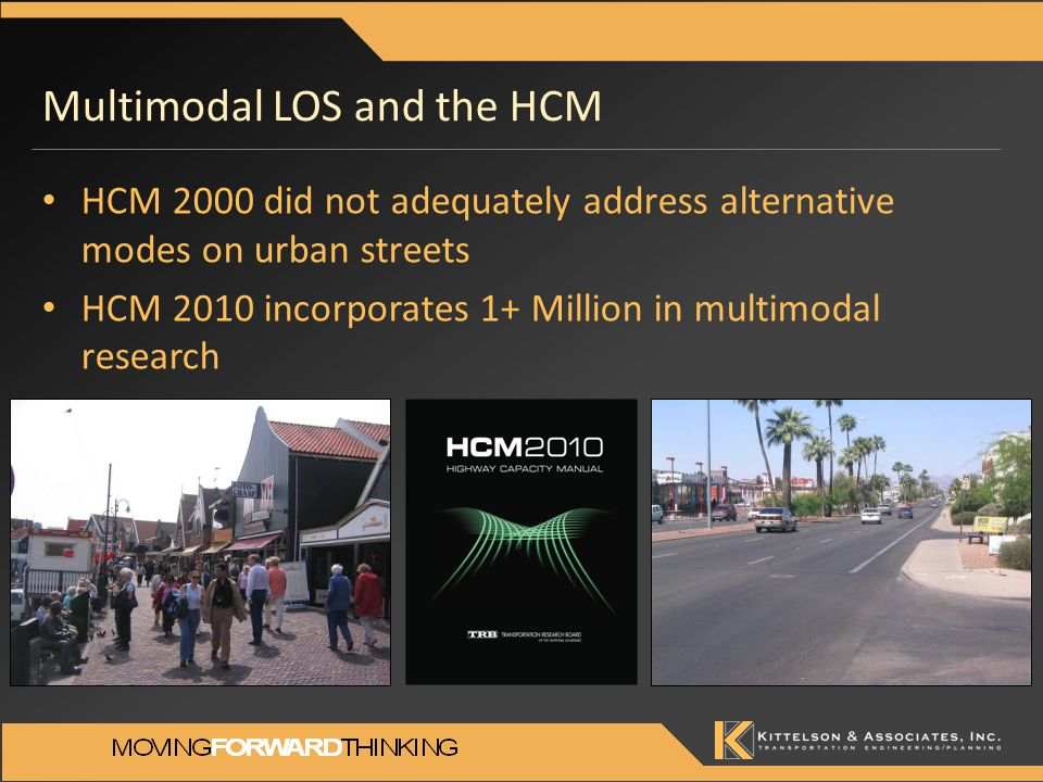 Multimodal LOS and the HCM HCM 2000 did not adequately address alternative modes on urban streets HCM 2010 incorporates 1+ Million in multimodal resea