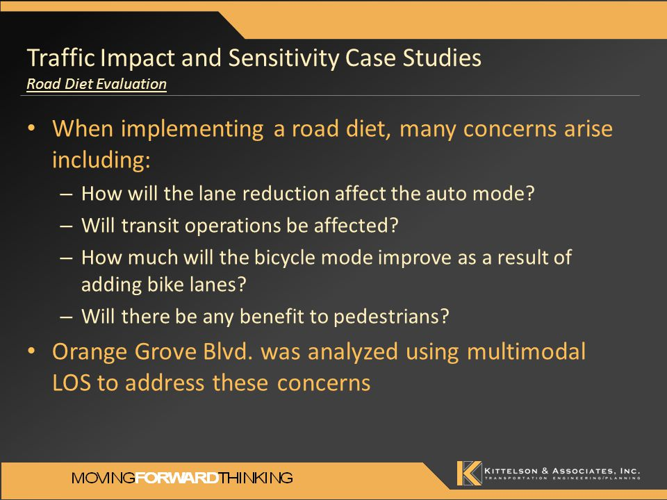 Traffic Impact and Sensitivity Case Studies Road Diet Evaluation When implementing a road diet, many concerns arise including: – How will the lane red