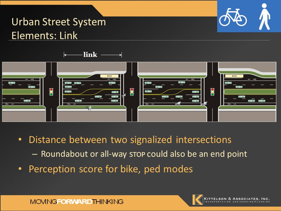 Urban Street System Elements: Link Distance between two signalized intersections – Roundabout or all-way STOP could also be an end point Perception score for bike, ped modes link