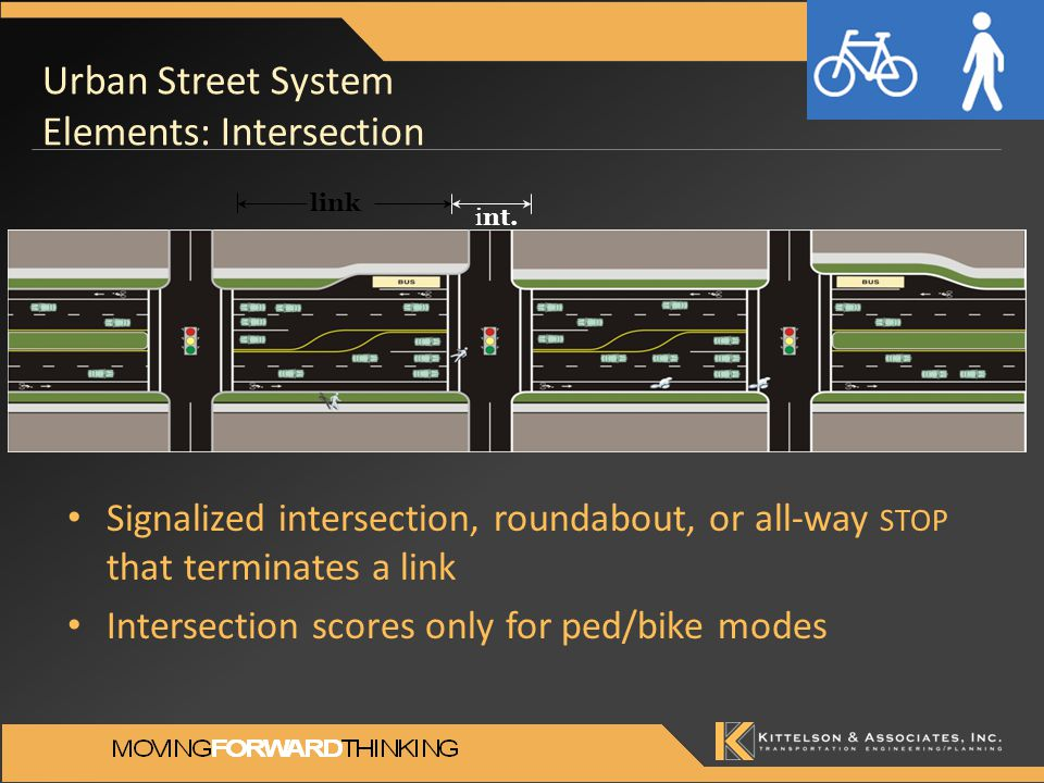 Urban Street System Elements: Intersection Signalized intersection, roundabout, or all-way STOP that terminates a link Intersection scores only for ped/bike modes link int.