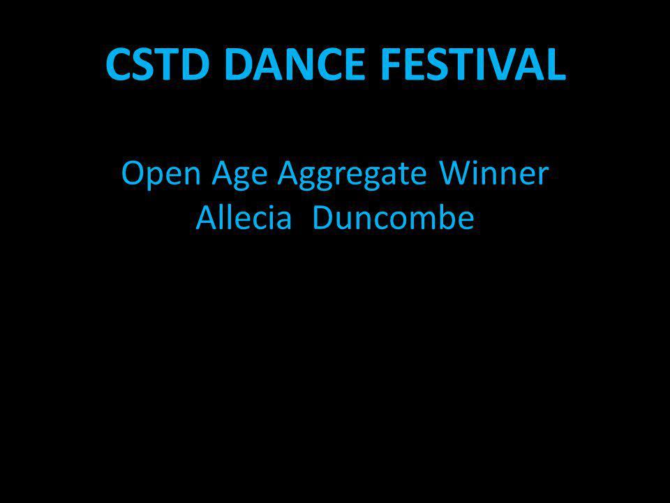 CSTD DANCE FESTIVAL Open Age Aggregate Winner Allecia Duncombe