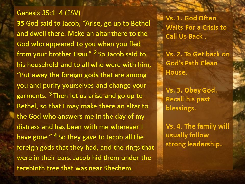 Genesis 35:1–4 (ESV) 35 God said to Jacob, Arise, go up to Bethel and dwell there.