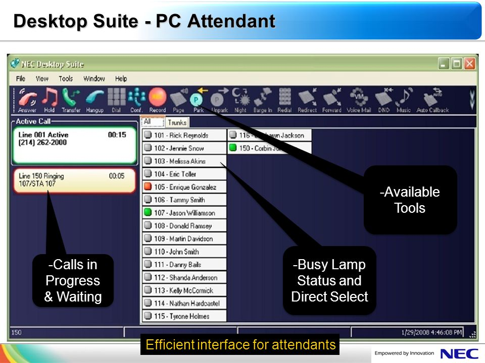 NEC Confidential Desktop Suite - PC Attendant -Calls in Progress & Waiting -Busy Lamp Status and Direct Select -Available Tools Efficient interface fo