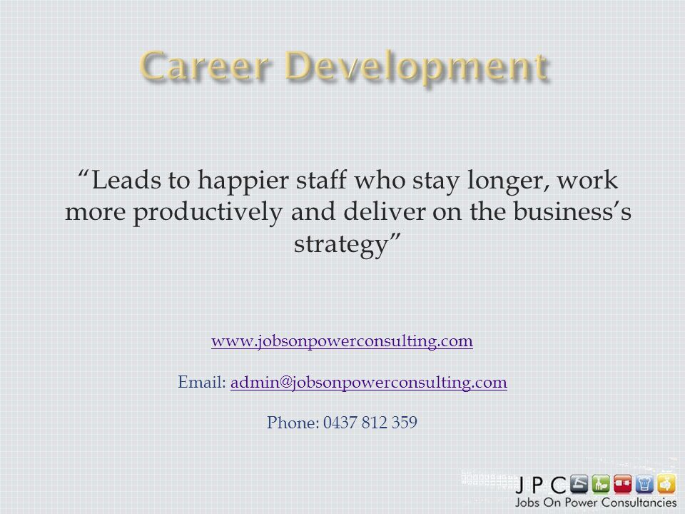 Leads to happier staff who stay longer, work more productively and deliver on the businesss strategy www.jobsonpowerconsulting.com Email: admin@jobson