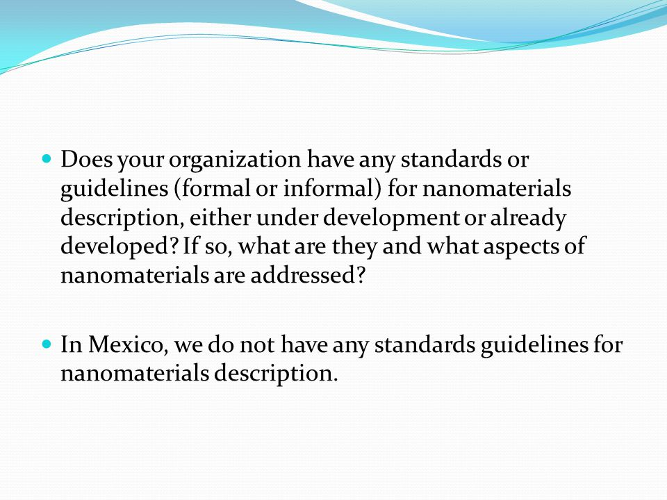 Does your organization have any standards or guidelines (formal or informal) for nanomaterials description, either under development or already developed.