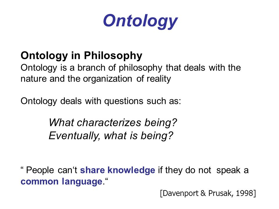 Ontology Ontologies enable a better communication between Humans/Machines Ontologies standardize and formalize the meaning of words through concepts O