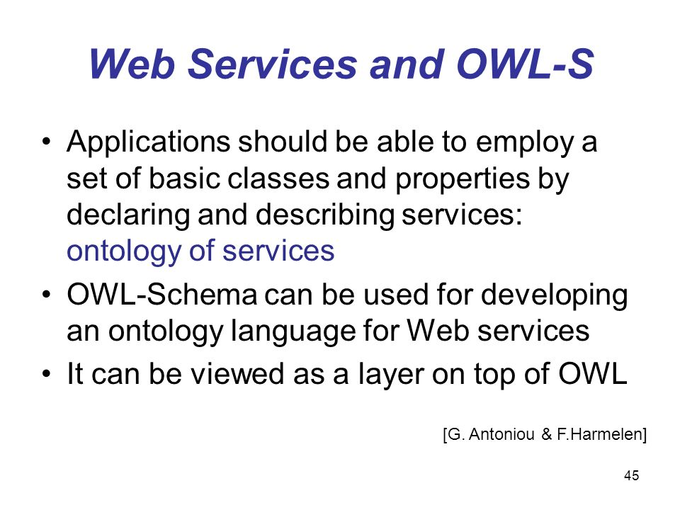 45 Web Services and OWL-S Applications should be able to employ a set of basic classes and properties by declaring and describing services: ontology o