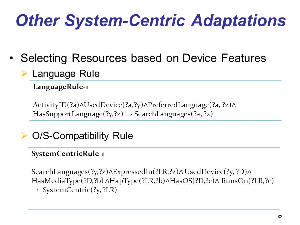 Other System-Centric Adaptations Selecting Resources based on Device Features Language Rule O/S-Compatibility Rule 82 LanguageRule-1 ActivityID(?a) Us