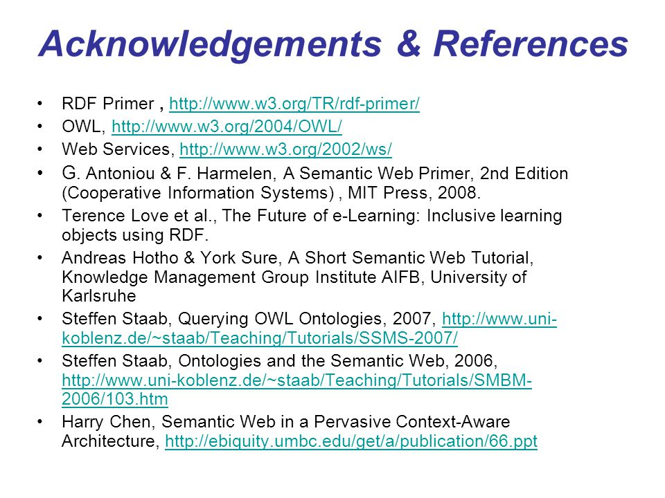 Acknowledgements & References RDF Primer, http://www.w3.org/TR/rdf-primer/http://www.w3.org/TR/rdf-primer/ OWL, http://www.w3.org/2004/OWL/http://www.
