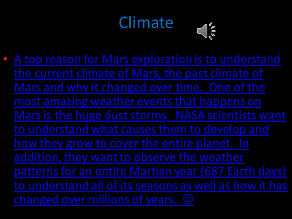 Climate A top reason for Mars exploration is to understand the current climate of Mars, the past climate of Mars and why it changed over time.