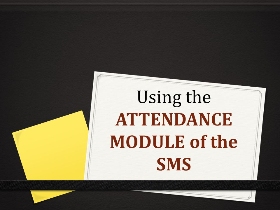 Using the ATTENDANCE MODULE of the SMS
