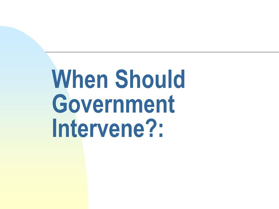 When Should Government Intervene :