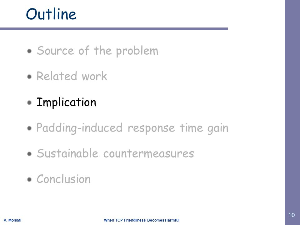 A. Mondal When TCP Friendliness Becomes Harmful 10 Outline Source of the problem Related work Implication Padding-induced response time gain Sustainab