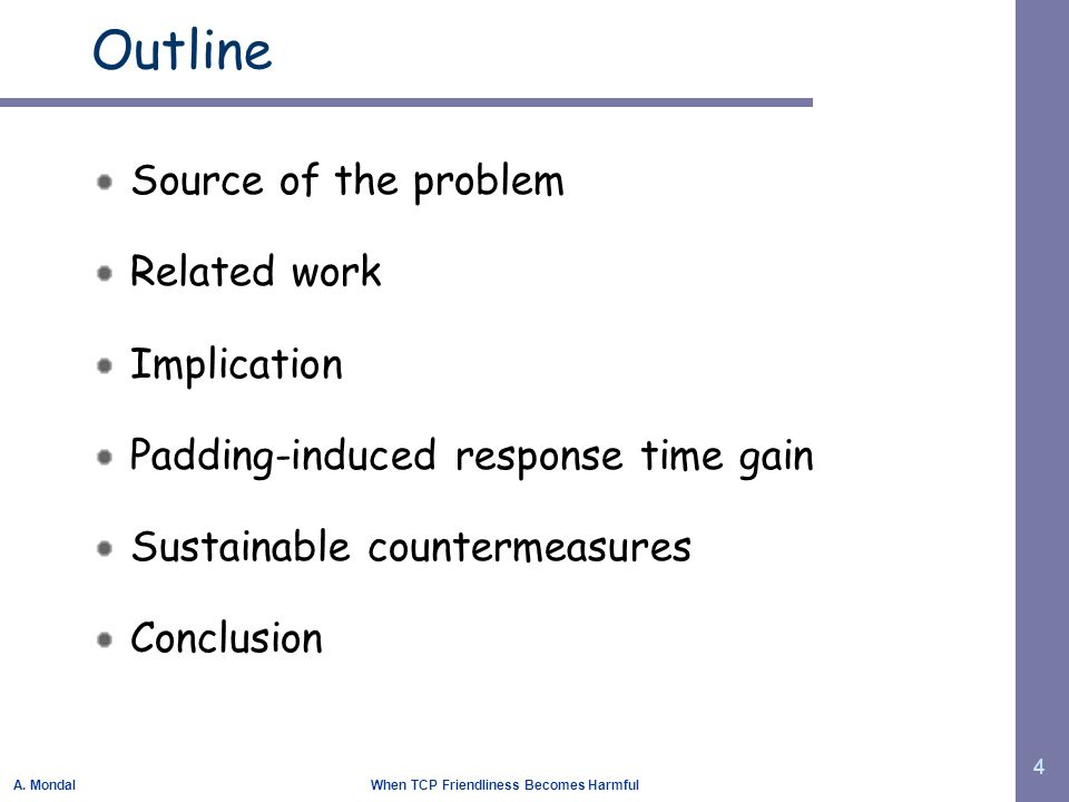 A. Mondal When TCP Friendliness Becomes Harmful 4 Outline Source of the problem Related work Implication Padding-induced response time gain Sustainabl