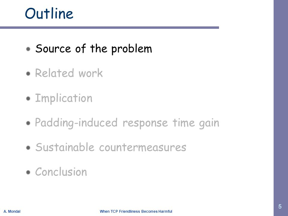 A. Mondal When TCP Friendliness Becomes Harmful 5 Outline Source of the problem Related work Implication Padding-induced response time gain Sustainabl