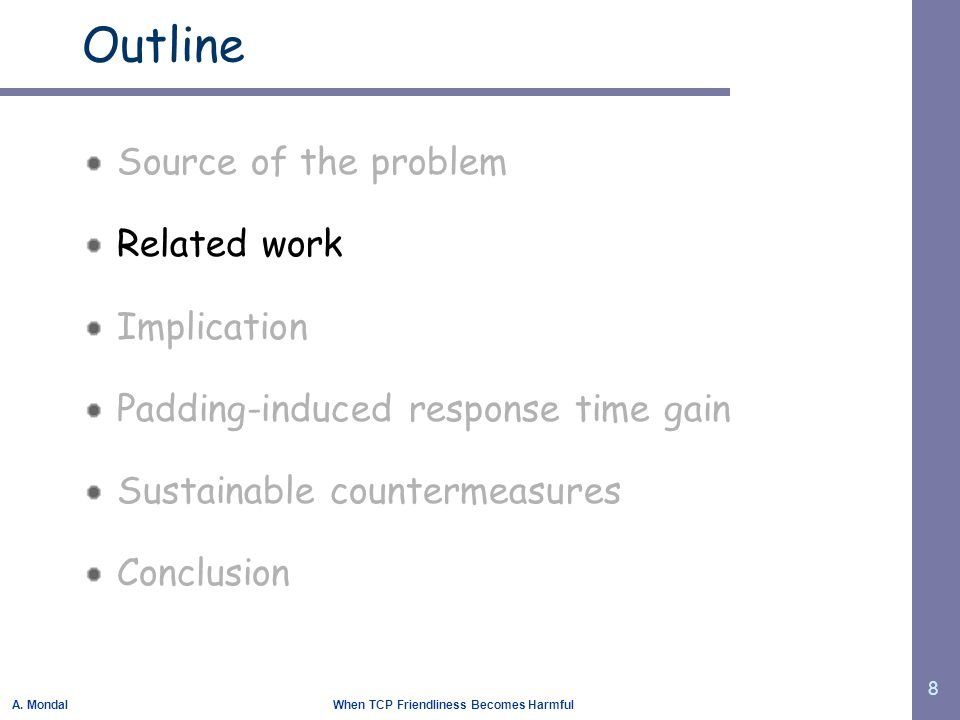 A. Mondal When TCP Friendliness Becomes Harmful 8 Outline Source of the problem Related work Implication Padding-induced response time gain Sustainabl