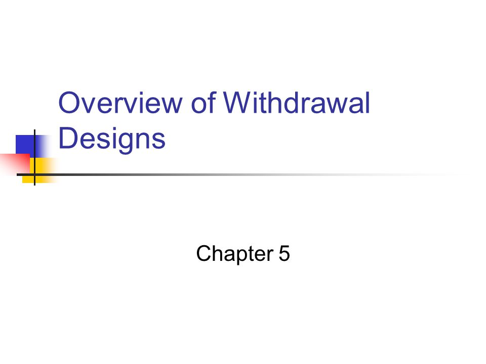 Overview of Withdrawal Designs Chapter 5