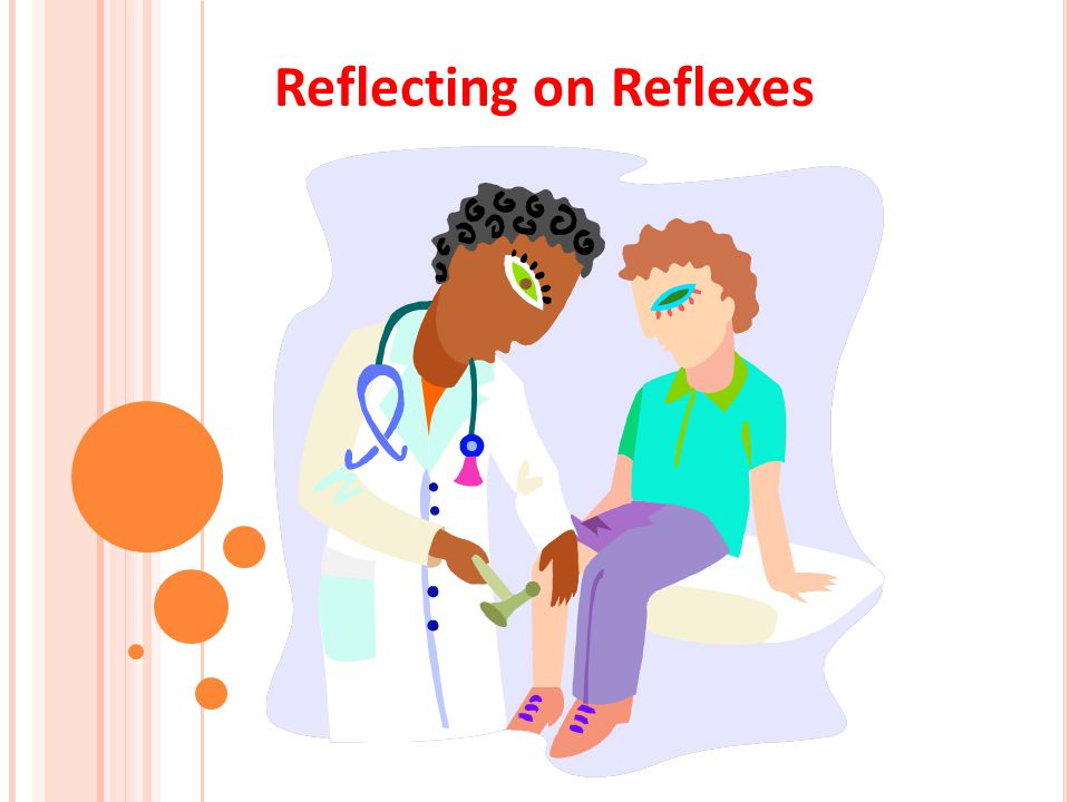 reflex An involuntary body movement in response to something.