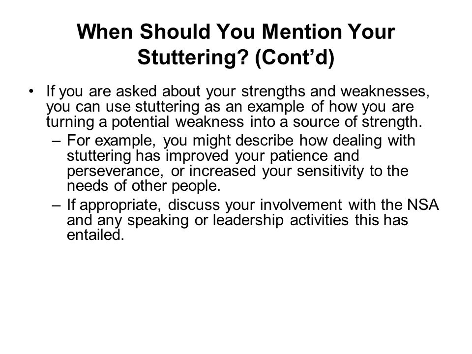 When Should You Mention Your Stuttering? (Contd) If you are asked about your strengths and weaknesses, you can use stuttering as an example of how you